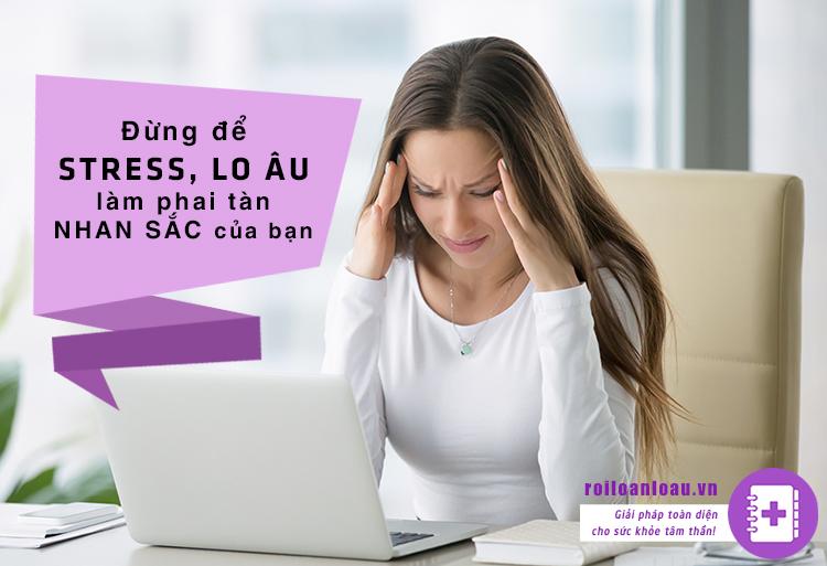 Roiloanloau.vn Dung de stress, lo au lam phai tan nhan sac cua ban (1)